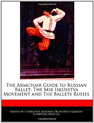 The Armchair Guide to Russian Ballet: The Mir Iskusstva Movement and the Ballets Russes. ARTS.