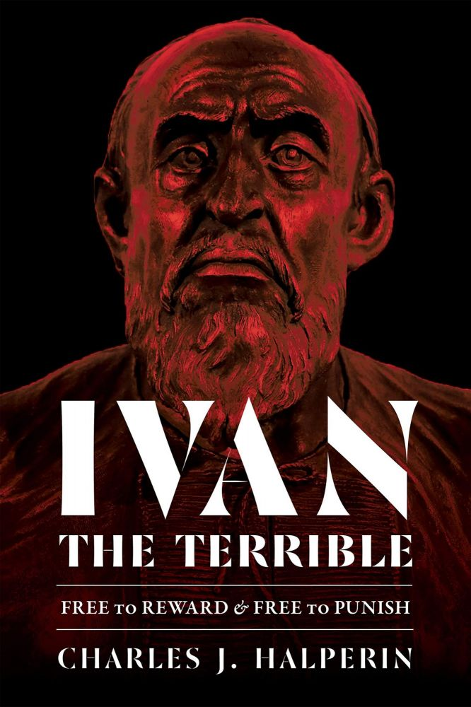 Ivan the Terrible. Free to Reward and Free to Punish. NON-FICTION, Charles J. Halperin.