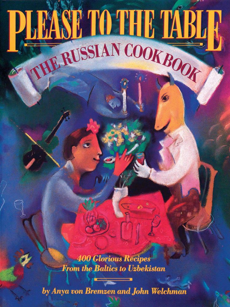 Please to the Table. The Russian Cookbook. CULINARY, Anya Von Bremzen.