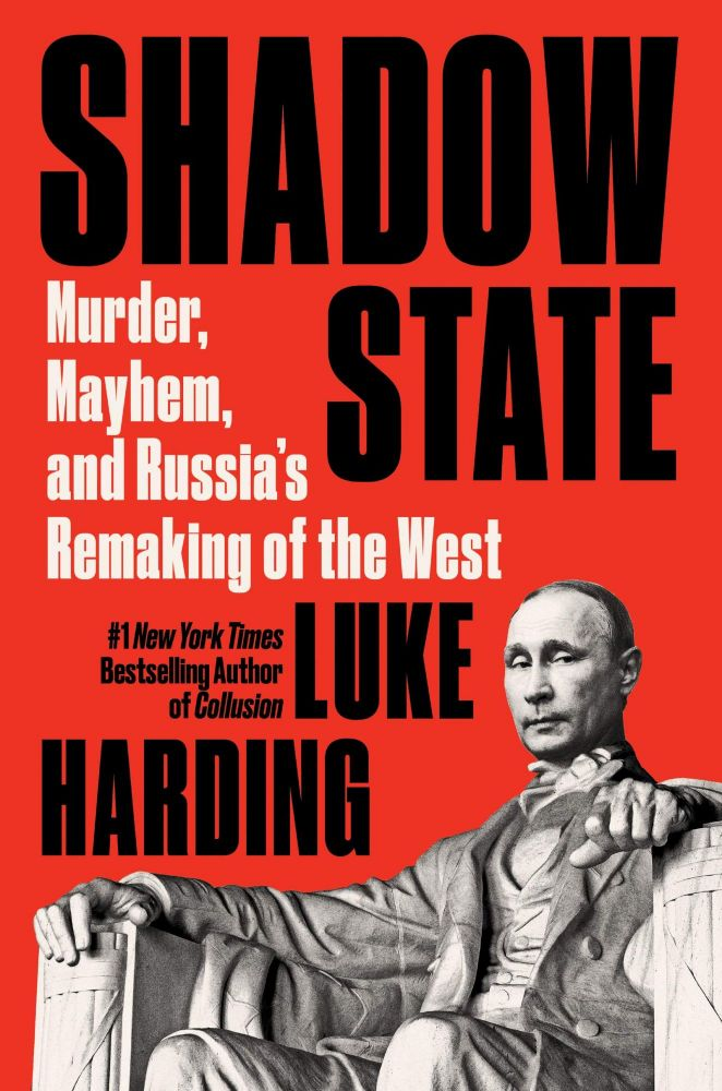 Shadow state: Murder, Mayhem, and Russia's Remaking of the West. L. Harding.