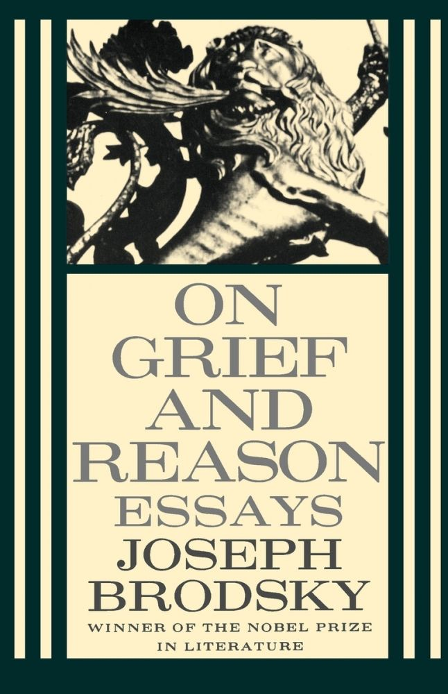 On Grief and Reason. Essays. Joseph Brodsky.