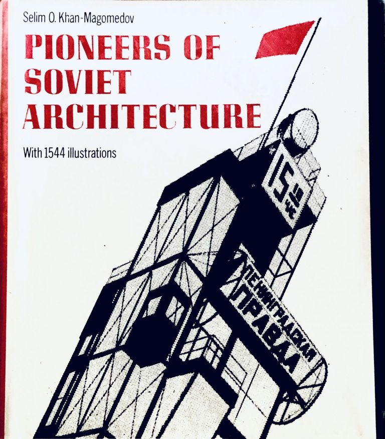 Pioneers of Soviet Architecture, The Search for New Solutions in the 1920s and 1930s. S. O. Khan-Magomedov.