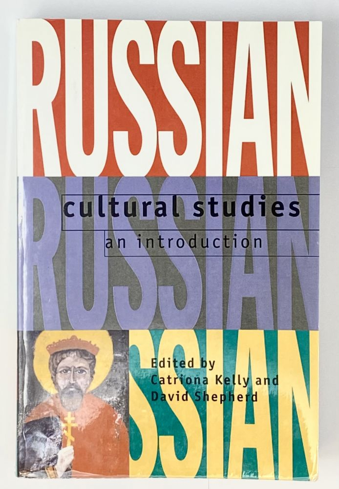 Russian Cultural Studies: An Introduction. David Shepherd Catriona Kelly.