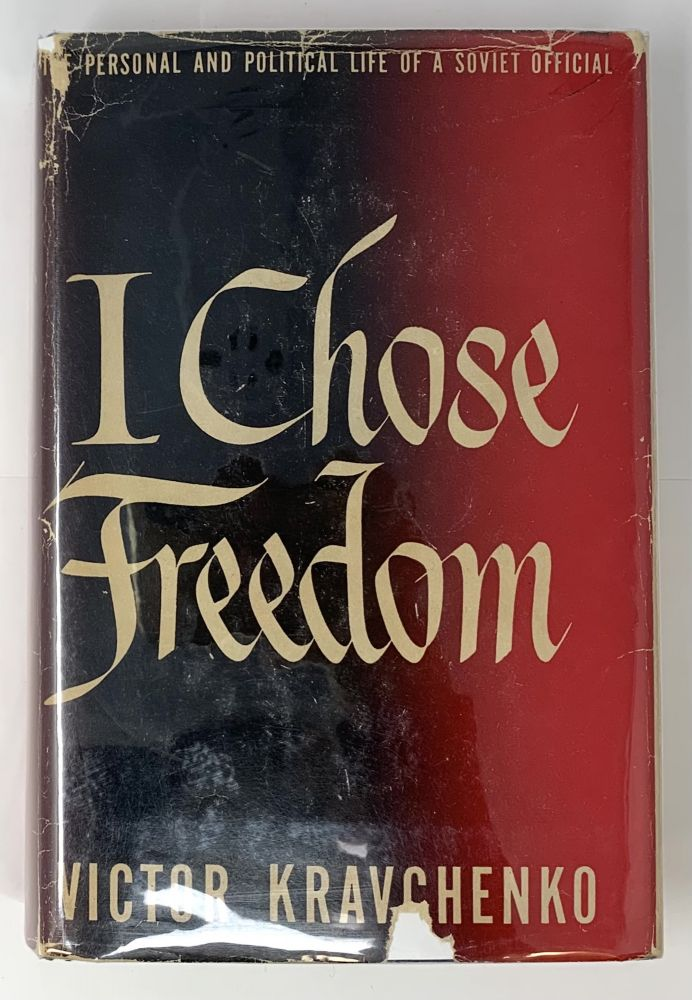I Chose Freedom: The Personal Political Life of a Soviet Official. Victor Kravchenko.