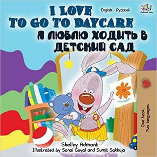 I Love to Go to Daycare (Russian - English Bilingual Book). BILINGUAL, Shelley Admont