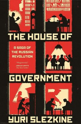 The House of Government. A Saga of the Russian Revolution. NON-FICTION, Yuri Slezkine