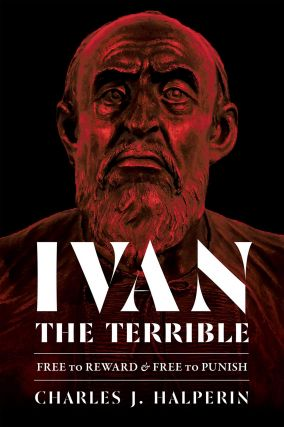 Ivan the Terrible. Free to Reward and Free to Punish. NON-FICTION, Charles J. Halperin