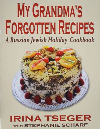 My Grandma's Forgotten Recipes. A Russian Jewish Holiday Cookbook. CULINARY, Irina Tseger