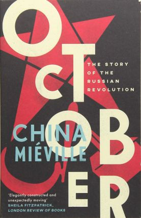 October. The Story of the Russian Revolution. NON-FICTION, China Mieville