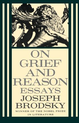 On Grief and Reason. Essays. Joseph Brodsky