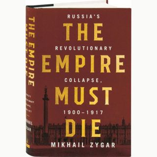 The Empire Must Die: Russia's Revolutionary Collapse, 1900-1917. Mikhail Zygar