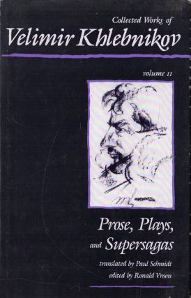 Collected Works of Velimir Khlebnikov, Volume II: Prose, Plays and Supersagas. Velimir Khlebnikov