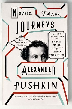 Novels, Tales, Journeys: The Complete Prose of Alexander Pushkin. A. S. Pushkin