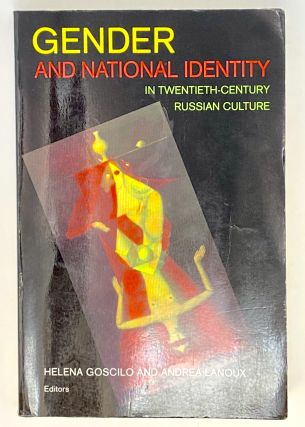 Gender and National Identity in Twentieth-Century Russian Culture. Andrea Lanoux Helena Goscilo