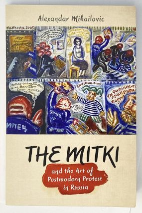 The Mitki and the Art of Postmodern Protest in Russia. Alexandar Mihailovic